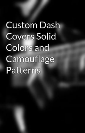 Custom Dash Covers Solid Colors and Camouflage Patterns by autoseats02