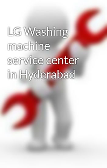 LG Washing machine service center in Hyderabad - Hemanth - Wattpad