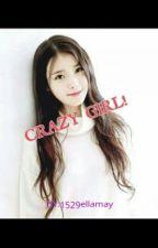 CRAZY GIRL! by 1529ellamay