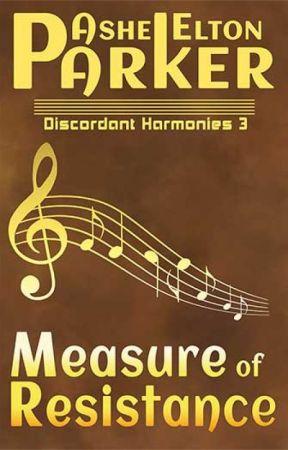 Discordant Harmonies 3: Measure of Resistance by AsheEltonParker
