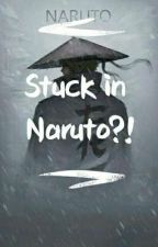Stuck in Naruto?! by PanaceaCaix