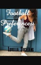 Football Preferences  by lovellakroos
