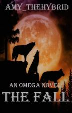 An Omega Novel: The Fall (Book 4) by Amy_theHybrid