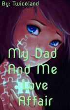 My Dad And Me Love Affair by user74831383