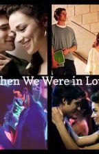 When We Were in Love by mackenzieloveshat