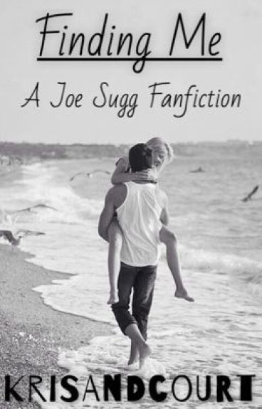 Finding Me (A Joe Sugg / ThatcherJoe Fanfiction)