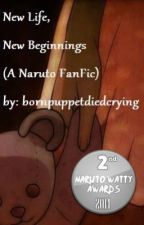 New Life, New Beginnings (A Naruto FanFic) [on hold] by bornpuppetdiedcrying