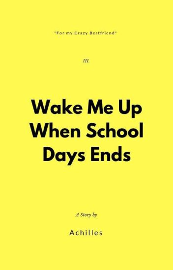 Wake Me Up When School Days Ends!
