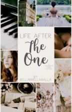 """Life After """"The One"""" by BellaBrellaBalla"""