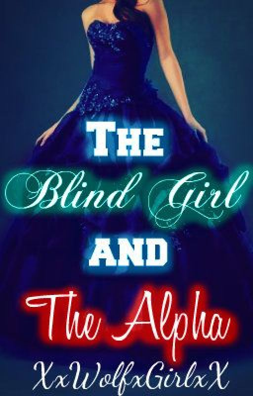 The Blind Girl and the Alpha by XxWolfxGirlxX