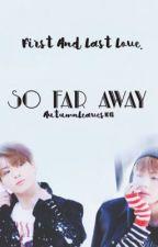 So Far Away - Taekook FF {C} by AutumnLeaves1018