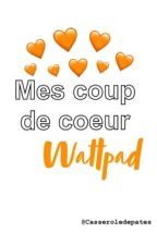 Coup de coeur wattpad  by Casseroledepates