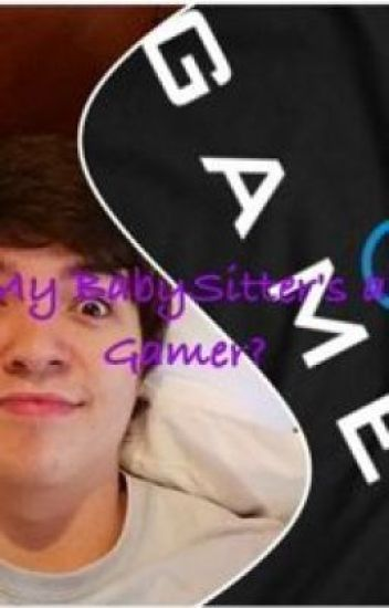 My BabySitter's a Gamer? {A TBNRFrags FanFic}