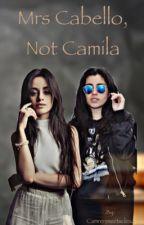 Mrs. Cabello, not Camila (camren) by camrenmeetsclexa