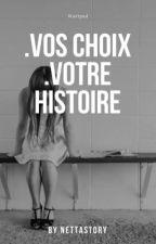 Vos choix, votre histoire. by NettaStory