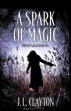A Spark Of Magic: Chosen Saga Book #1 by JLClayton1