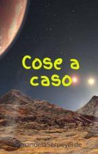 Cose a caso by _EmanuelaSerpeverde_