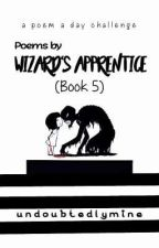 Poems by Wizard's Apprentice (Book 5) by undoubtedlymine