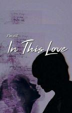 In This Love by mayhem_write