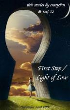 First Step / Light of Love by flash-9-1-18