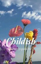 Childish | z.s by poofyquiffffff
