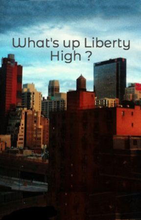 What's up Liberty High ? by EllanaBlack