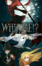Why Me?! (Rwby Girls x fem reader) by SnowDrrgun