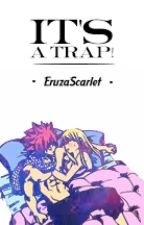 It's a Trap! (A Fairy Tail LEMON fanfic) [On-going] by EruzaScarlet