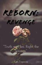 REBORN: Revenge by C_J_Taganna
