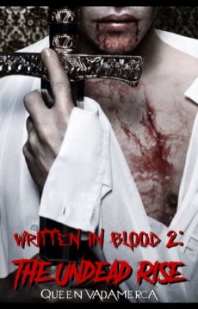 Written In Blood 2: The Undead Rise by QueenVadamerca