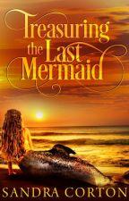Treasuring the last mermaid (COMING SOON) by SandraCorton