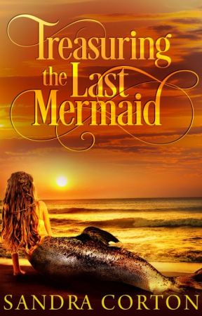 Treasuring the last mermaid (COMING SOON) by SandraCorton
