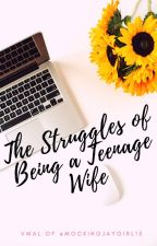 The Struggles of Being a Teenage Wife-Completed by mockingjaygirl15