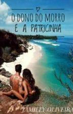 O DONO DO MORRO E A PATRICINHA by Doidinha_Neves