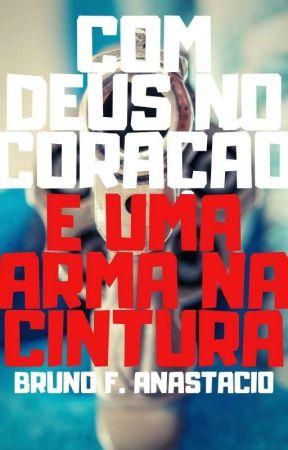 Com Deus no Coração e uma Arma na Cintura by BrunoAnastacio