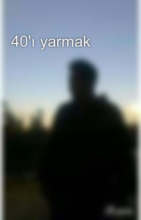 40'ı yarmak by user517395612534