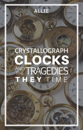 Crystellograph Clocks (and the Tragedies They Time) by temerelareveuse