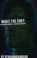 Make The Shot (Chase Brody x Googleplier) *4* by xParanoidAndroid