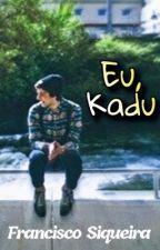 Eu, Kadu by franciscosiqueira72
