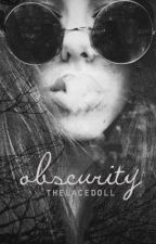 Obscurity by thelacedoll