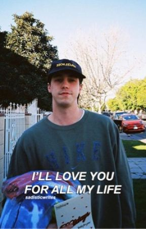 I'LL LOVE YOU FOR ALL MY LIFE | MATT CHAMPION by sadisticwrites