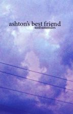 Ashton's Best Friend | luke au (SLOW UPDATES) by ambamendes