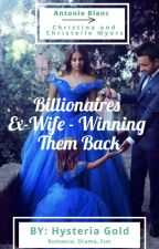 Billionaires Ex-Wife - Winning Them Back by HysteriaGold