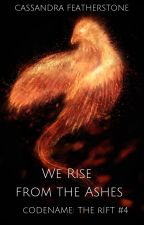 We Rise From the Ashes (A Codename: The Rift Novel) by cfeatherstone