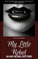 My Little Rebel || Aro Volturi  by RosellaLeHatter