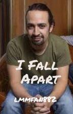 I Fall Apart by lmmfan882