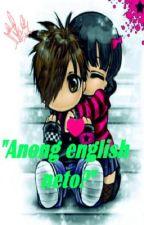 """Anong english neto?"" (One-Shot) by MystiqueCreation"