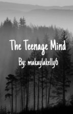 The Teenage Mind by makaylakelly6