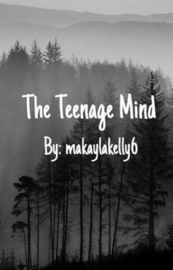The Teenage Mind