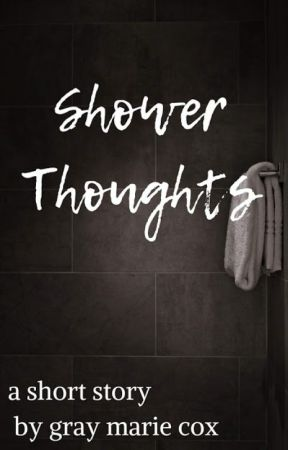 Shower Thoughts: a flash fiction by GrayMarieCox
